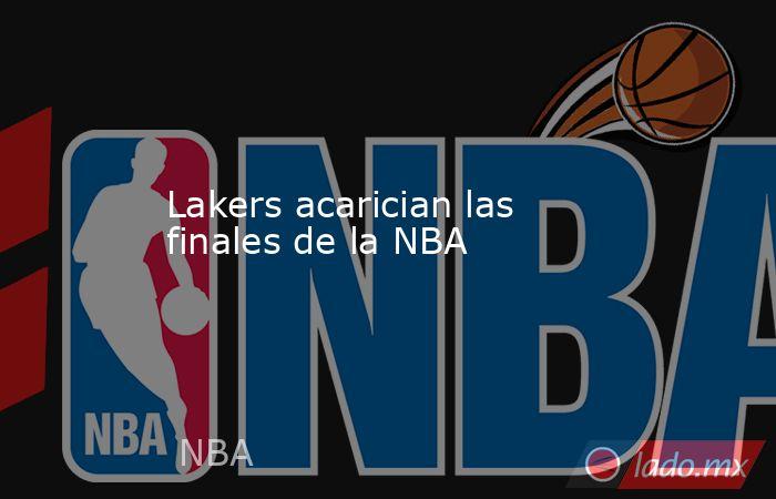 Lakers acarician las finales de la NBA. Noticias en tiempo real