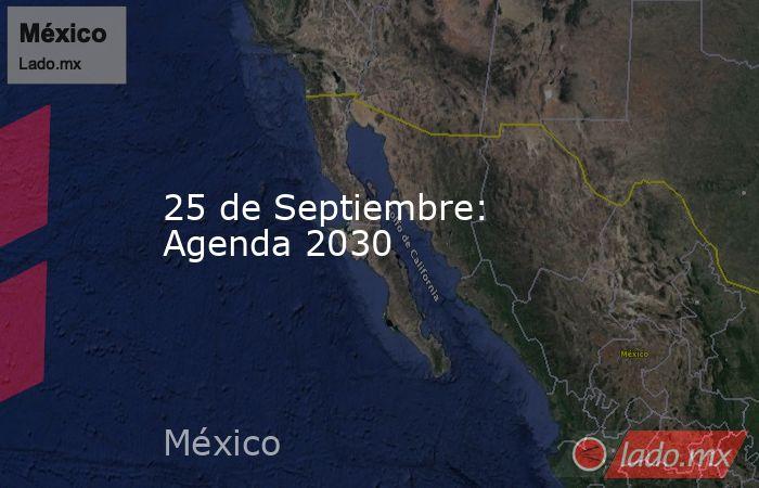 25 de Septiembre: Agenda 2030. Noticias en tiempo real