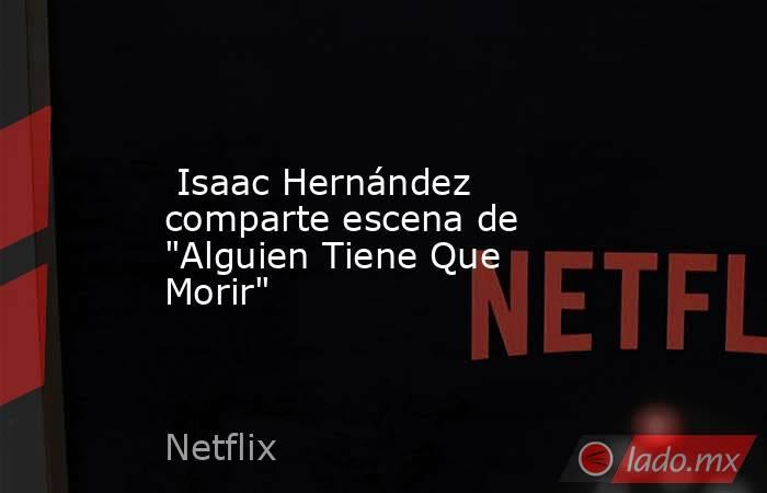 Isaac Hernández comparte escena de