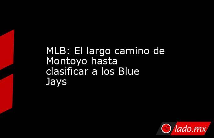 MLB: El largo camino de Montoyo hasta clasificar a los Blue Jays. Noticias en tiempo real