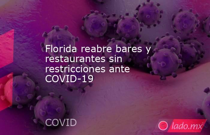 Florida reabre bares y restaurantes sin restricciones ante COVID-19. Noticias en tiempo real