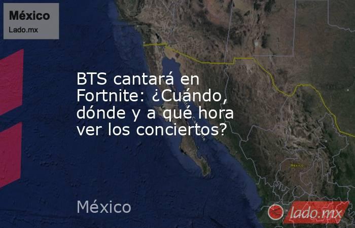 BTS cantará en Fortnite: ¿Cuándo, dónde y a qué hora ver los conciertos?. Noticias en tiempo real