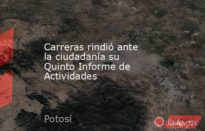 Carreras rindió ante la ciudadanía su Quinto Informe de Actividades. Noticias en tiempo real