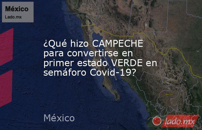 ¿Qué hizo CAMPECHE para convertirse en primer estado VERDE en semáforo Covid-19?. Noticias en tiempo real