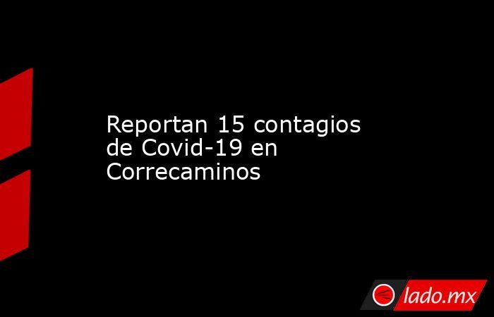 Reportan 15 contagios de Covid-19 en Correcaminos. Noticias en tiempo real