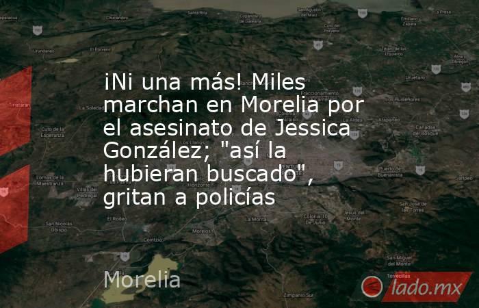 ¡Ni una más! Miles marchan en Morelia por el asesinato de Jessica González;