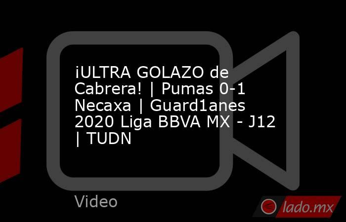 ¡ULTRA GOLAZO de Cabrera!   Pumas 0-1 Necaxa   Guard1anes 2020 Liga BBVA MX - J12   TUDN. Noticias en tiempo real