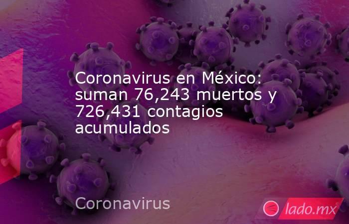 Coronavirus en México: suman 76,243 muertos y 726,431 contagios acumulados. Noticias en tiempo real