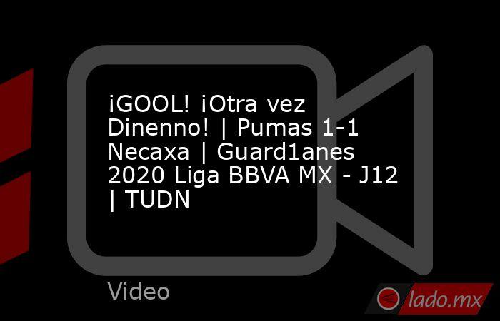 ¡GOOL! ¡Otra vez Dinenno! | Pumas 1-1 Necaxa | Guard1anes 2020 Liga BBVA MX - J12 | TUDN. Noticias en tiempo real