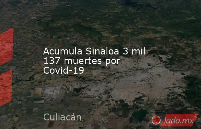 Acumula Sinaloa 3 mil 137 muertes por Covid-19. Noticias en tiempo real
