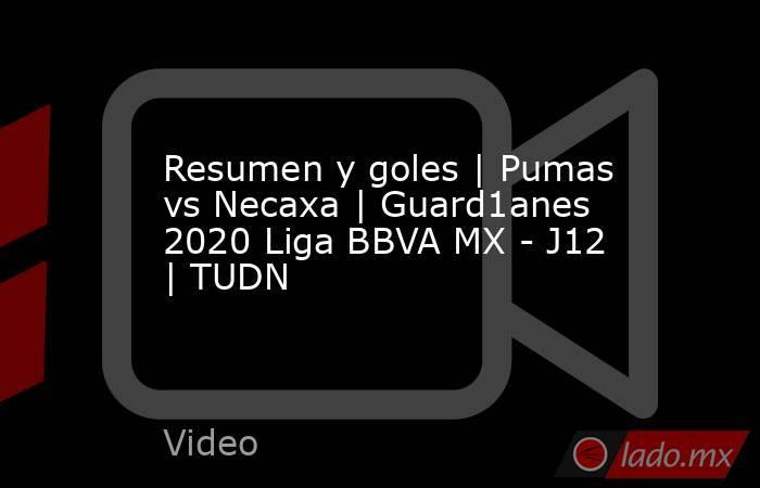 Resumen y goles | Pumas vs Necaxa | Guard1anes 2020 Liga BBVA MX - J12 | TUDN. Noticias en tiempo real