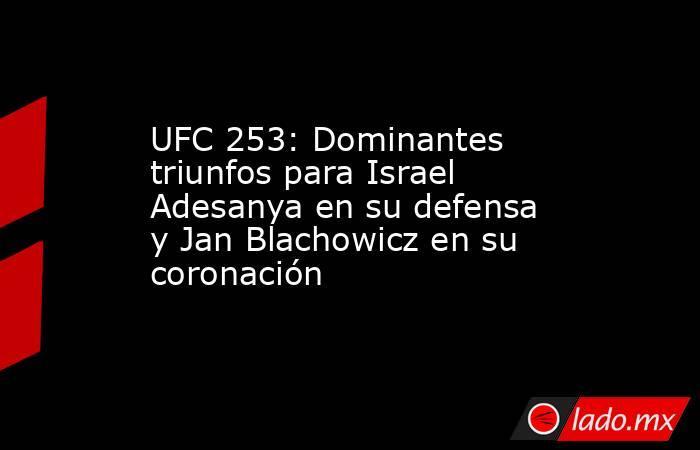 UFC 253: Dominantes triunfos para Israel Adesanya en su defensa y Jan Blachowicz en su coronación. Noticias en tiempo real