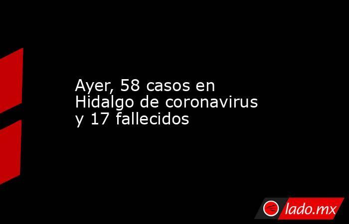 Ayer, 58 casos en Hidalgo de coronavirus y 17 fallecidos. Noticias en tiempo real