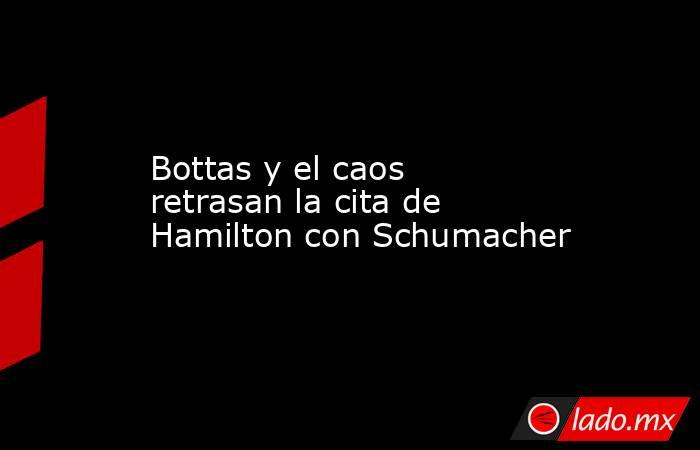 Bottas y el caos retrasan la cita de Hamilton con Schumacher. Noticias en tiempo real