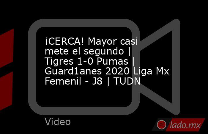 ¡CERCA! Mayor casi mete el segundo | Tigres 1-0 Pumas | Guard1anes 2020 Liga Mx Femenil - J8 | TUDN. Noticias en tiempo real