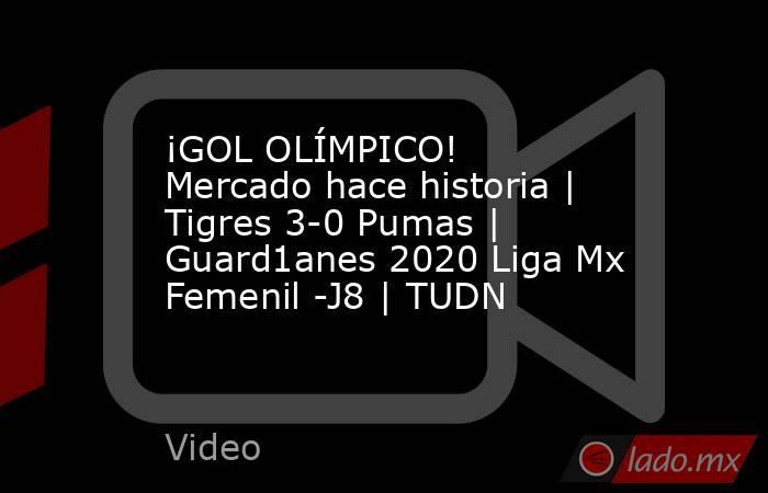 ¡GOL OLÍMPICO! Mercado hace historia   Tigres 3-0 Pumas   Guard1anes 2020 Liga Mx Femenil -J8   TUDN. Noticias en tiempo real