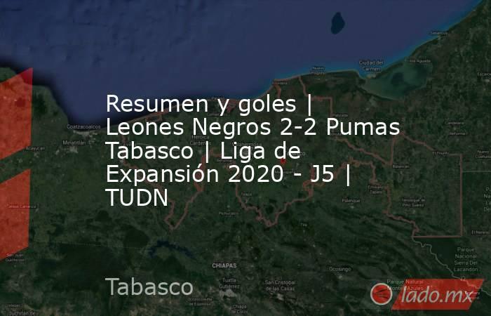 Resumen y goles | Leones Negros 2-2 Pumas Tabasco | Liga de Expansión 2020 - J5 | TUDN. Noticias en tiempo real