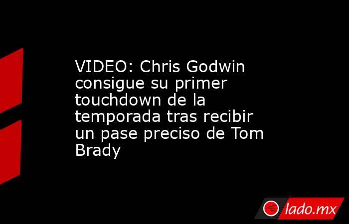 VIDEO: Chris Godwin consigue su primer touchdown de la temporada tras recibir un pase preciso de Tom Brady. Noticias en tiempo real