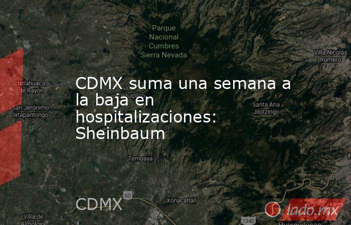 CDMX suma una semana a la baja en hospitalizaciones: Sheinbaum. Noticias en tiempo real
