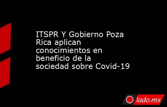 ITSPR Y Gobierno Poza Rica aplican conocimientos en beneficio de la sociedad sobre Covid-19. Noticias en tiempo real