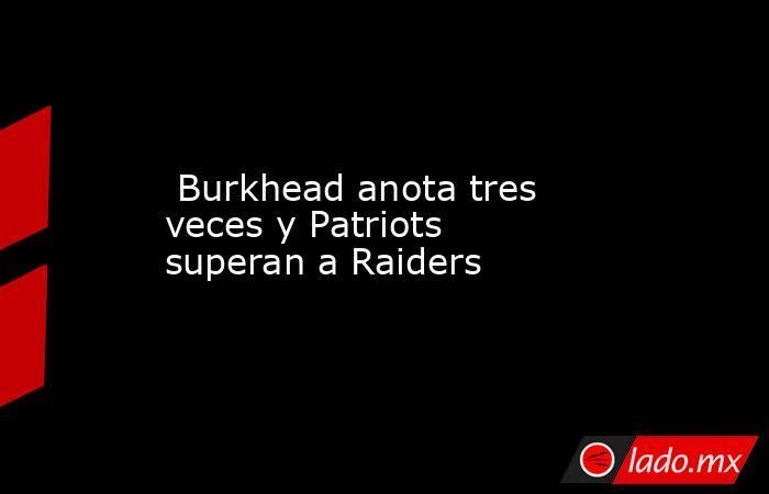 Burkhead anota tres veces y Patriots superan a Raiders. Noticias en tiempo real