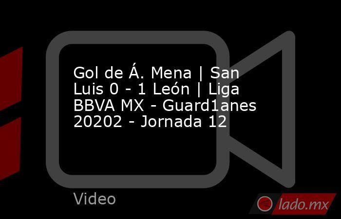 Gol de Á. Mena | San Luis 0 - 1 León | Liga BBVA MX - Guard1anes 20202 - Jornada 12. Noticias en tiempo real