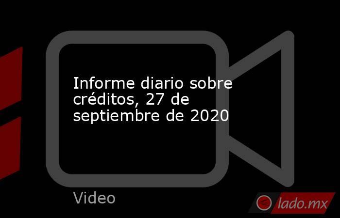 Informe diario sobre créditos, 27 de septiembre de 2020. Noticias en tiempo real