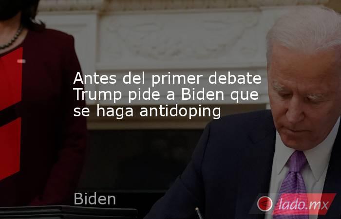 Antes del primer debate Trump pide a Biden que se haga antidoping   . Noticias en tiempo real