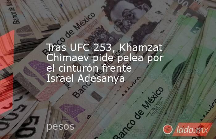Tras UFC 253, Khamzat Chimaev pide pelea por el cinturón frente Israel Adesanya. Noticias en tiempo real