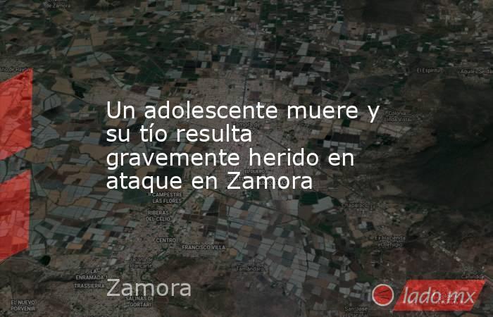 Un adolescente muere y su tío resulta gravemente herido en ataque en Zamora. Noticias en tiempo real