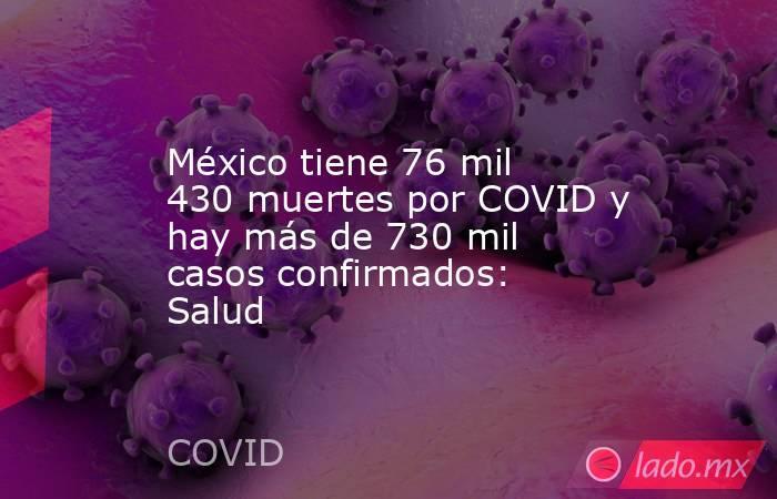 México tiene 76 mil 430 muertes por COVID y hay más de 730 mil casos confirmados: Salud. Noticias en tiempo real