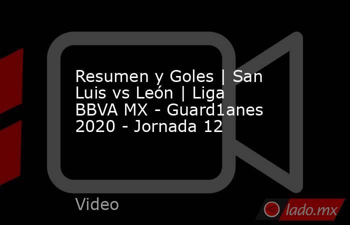 Resumen y Goles | San Luis vs León | Liga BBVA MX - Guard1anes 2020 - Jornada 12. Noticias en tiempo real