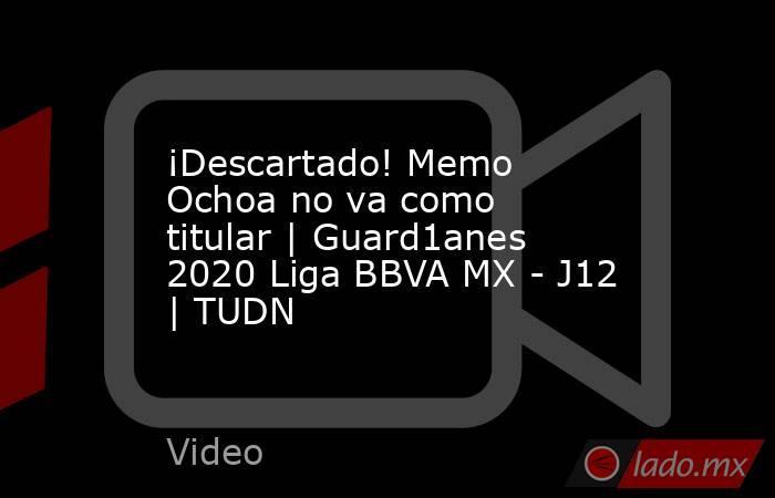 ¡Descartado! Memo Ochoa no va como titular | Guard1anes 2020 Liga BBVA MX - J12 | TUDN. Noticias en tiempo real