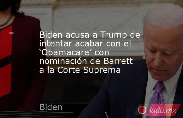Biden acusa a Trump de intentar acabar con el 'Obamacare' con nominación de Barrett a la Corte Suprema. Noticias en tiempo real
