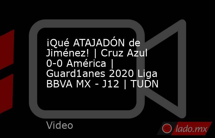 ¡Qué ATAJADÓN de Jiménez!   Cruz Azul 0-0 América   Guard1anes 2020 Liga BBVA MX - J12   TUDN. Noticias en tiempo real