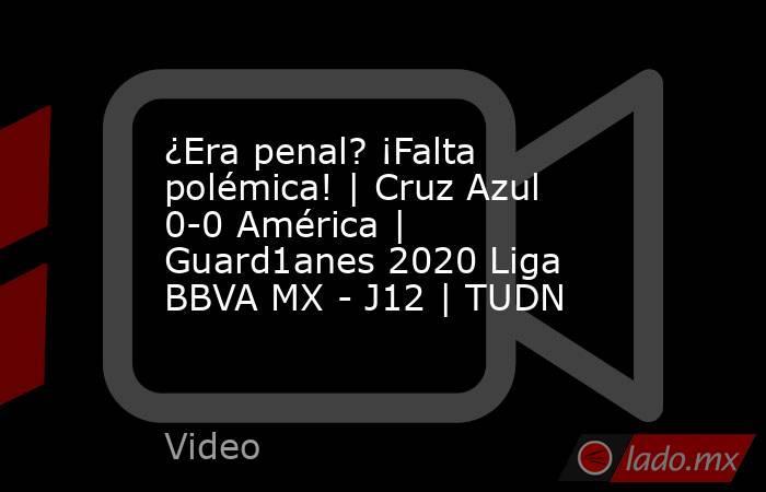 ¿Era penal? ¡Falta polémica! | Cruz Azul 0-0 América | Guard1anes 2020 Liga BBVA MX - J12 | TUDN. Noticias en tiempo real