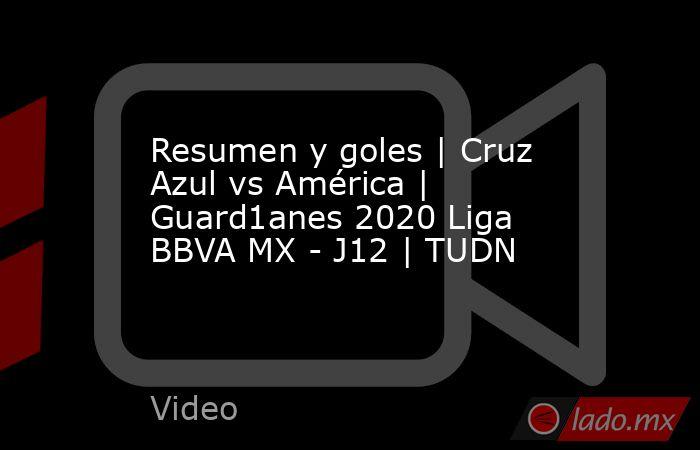 Resumen y goles | Cruz Azul vs América | Guard1anes 2020 Liga BBVA MX - J12 | TUDN. Noticias en tiempo real