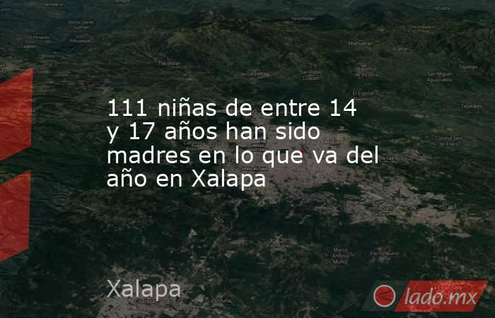 111 niñas de entre 14 y 17 años han sido madres en lo que va del año en Xalapa. Noticias en tiempo real