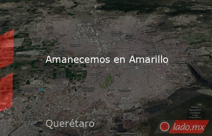 Amanecemos en Amarillo. Noticias en tiempo real