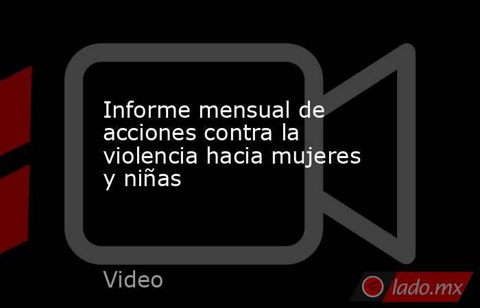 Informe mensual de acciones contra la violencia hacia mujeres y niñas. Noticias en tiempo real