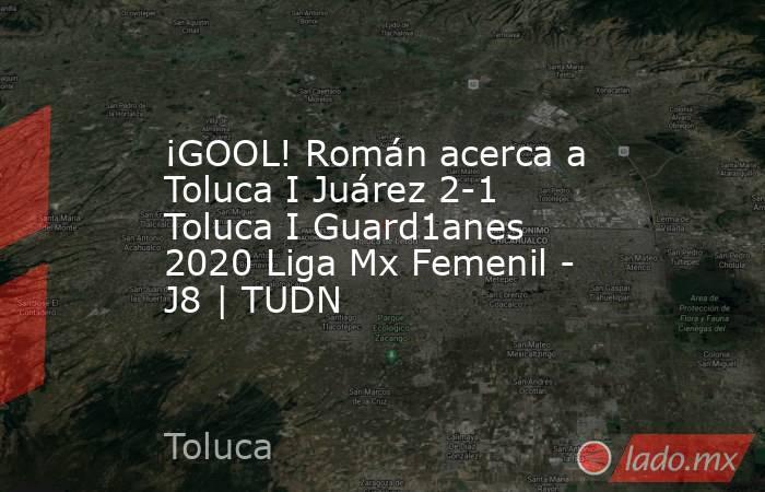 ¡GOOL! Román acerca a Toluca I Juárez 2-1 Toluca I Guard1anes 2020 Liga Mx Femenil - J8   TUDN. Noticias en tiempo real