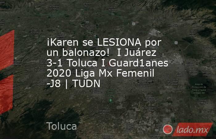 ¡Karen se LESIONA por un balonazo!  I Juárez 3-1 Toluca I Guard1anes 2020 Liga Mx Femenil -J8   TUDN. Noticias en tiempo real