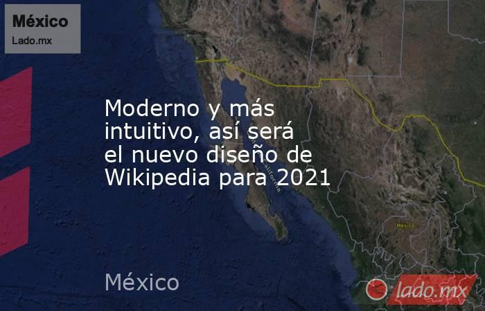 Moderno y más intuitivo, así será el nuevo diseño de Wikipedia para 2021. Noticias en tiempo real
