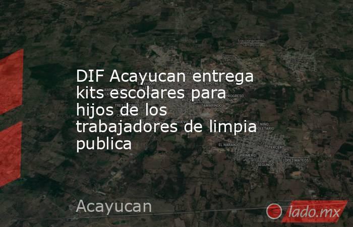 DIF Acayucan entrega kits escolares para hijos de los trabajadores de limpia publica. Noticias en tiempo real