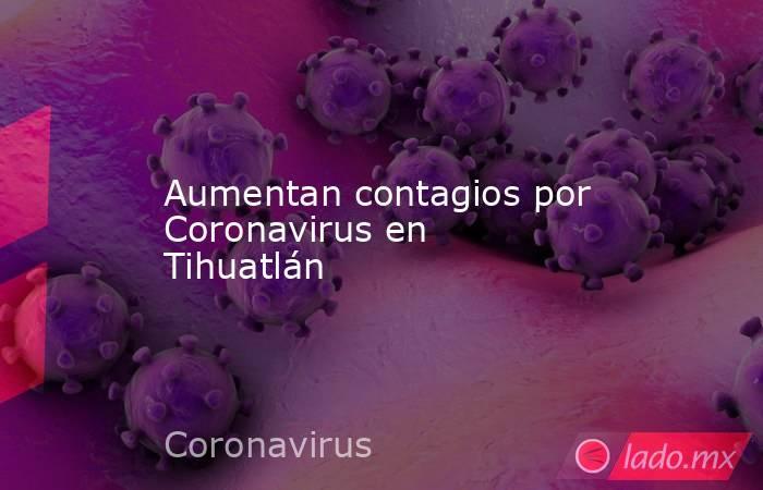 Aumentan contagios por Coronavirus en Tihuatlán. Noticias en tiempo real