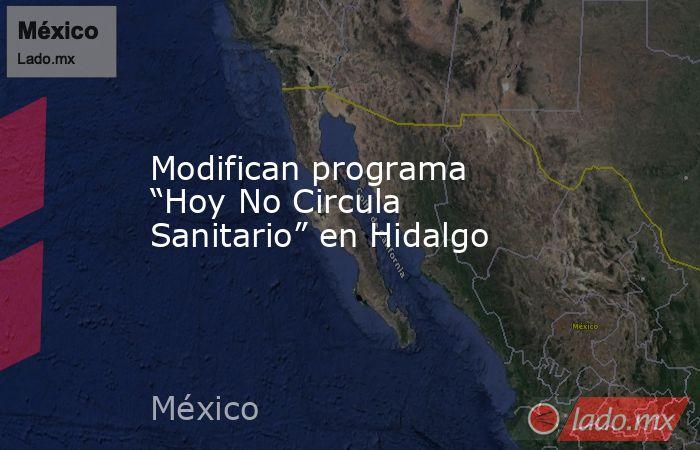 """Modifican programa """"Hoy No Circula Sanitario"""" en Hidalgo. Noticias en tiempo real"""