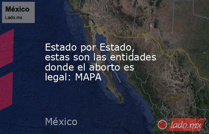 Estado por Estado, estas son las entidades donde el aborto es legal: MAPA. Noticias en tiempo real