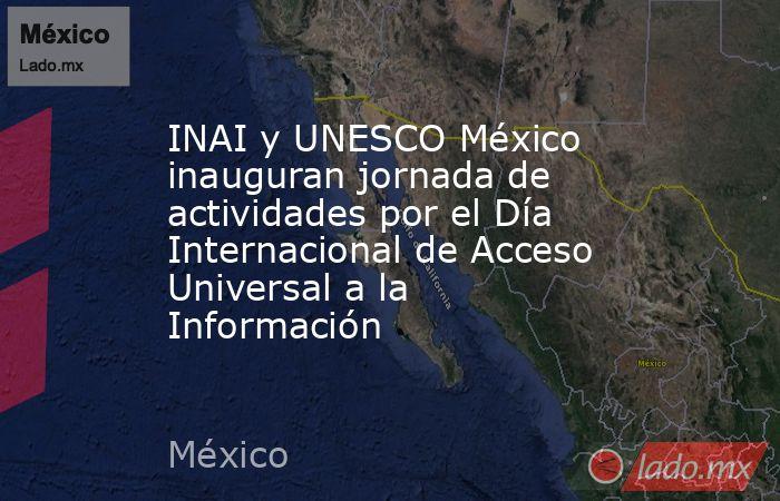INAI y UNESCO México inauguran jornada de actividades por el Día Internacional de Acceso Universal a la Información. Noticias en tiempo real
