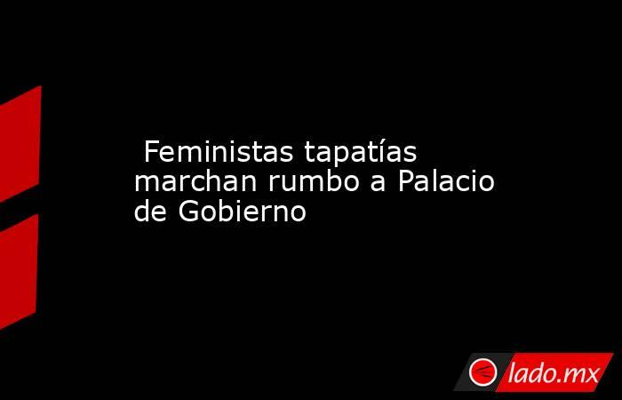 Feministas tapatías marchan rumbo a Palacio de Gobierno. Noticias en tiempo real