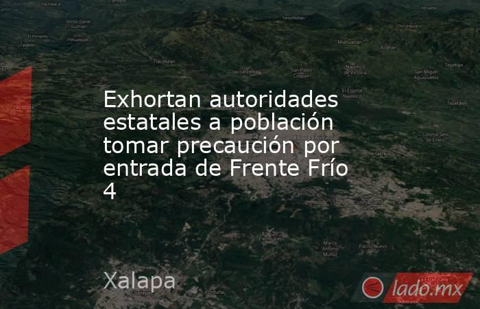 Exhortan autoridades estatales a población tomar precaución por entrada de Frente Frío 4. Noticias en tiempo real
